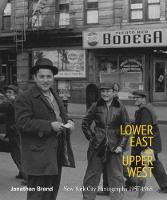 Lower East And Upper West New York City Photographs 1957-1968 by Jonathan Brand, Julia Dolan