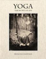Yoga The Secret of Life by Francesco Mastalia