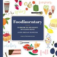 Foodimentary Celebrating 365 Food Holidays with Classic Recipes by John-Bryan Hopkins