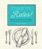 Etiquette Rules! A Field Guide to Modern Manners by Nancy R. Mitchell