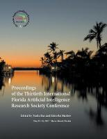Proceedings of the Thirtieth International Florida Artificial Intelligence Research Society Conference by Vasile Rus