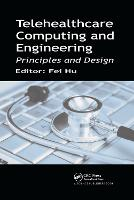 Telehealthcare Computing and Engineering Principles and Design by Fei (University of Alabama, Tuscaloosa, USA) Hu