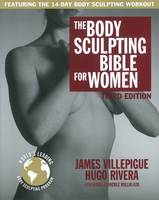 Body Sculpting Bible For Women, Third Edition by James Villepigue, Hugo Rivera