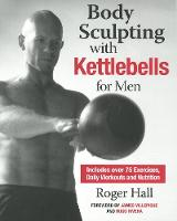 Body Sculpting With Kettlebells For Men Over 50 Total Body Exercises by Roger Hall
