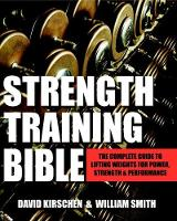 Strength Training Bible For Men Comprehensive Guide to Weight Lifting Exercises by David Kirschen, David Williams