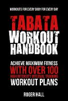 Tabata Workout Handbook Achieve Maximum Fitness with Over 100 High Intensity Interval Training Workout Plans by Roger Hall