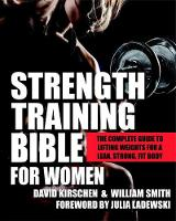 Strength Training Bible For Women The Complete Guide to Lifting Weights for a Lean, Strong, Fit Body by David Kirschen
