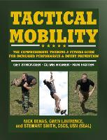 Tactical Mobility The Comprehensive Training & Fitness Guide for Increased Performance & Injury Prevention by Nick Benas, Stewart Smith