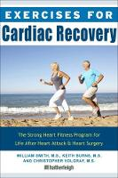 Exercises For Cardiac Recovery The Strong Heart Fitness Program for Life After Heart Attack & Heart Surgery by Keith Burns, Christopher Volgraf, William Smith