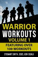 Warrior Workouts Volume 1 Featuring Over 100 Workouts by Stewart Smith