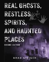 Real Ghosts, Restless Spirits And Haunted Places Second Edition by Brad Steiger