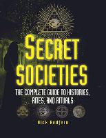 Secret Societies The Complete Guide to Histories, Rites, and Rituals by Nick Redfern