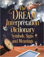 The Dream Interpretation Dictionary: Symbols, Signs, And Meanings by J. M. DeBord