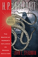 H. P. Lovecraft and the Black Magickal Tradition The Master of Horror's Influence on Modern Occultism by John L. (John L. Steadman) Steadman