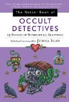 The Wesier Book of Occult Detectives 13 Stories of Supernatural Sleuthing by Judika (Judika Illes) Illes