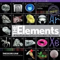 The Elements A Visual Exploration of Every Known Atom in the Universe by Nick Mann, Theodore Gray
