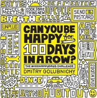 Can You Be Happy for 100 Days in a Row? The #100HappyDays Challenge by Dmitry Golubnichy