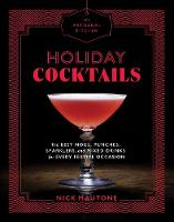 The Artisanal Kitchen: Holiday Cocktails The Best Nogs, Punches, Sparklers, and Mixed Drinks for Every Festive Occasion by Nick Mautone