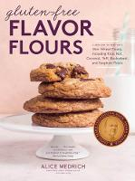 Gluten-Free Flavor Flours A New Way to Bake with Non-Wheat Flours by Alice Medrich
