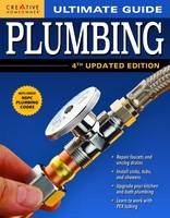Ultimate Guide: Plumbing Top Tips to Fix, Repair, and Upgrade by Editors of Creative Homeowner
