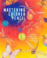 Mastering Colored Pencil An Essential Guide to Materials, Concepts, and Techniques for Learning to Draw in Color by Lisa Dinhofer
