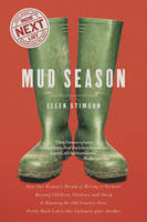 Mud Season How One Woman's Dream of Moving to Vermont, Raising Children, Chickens and Sheep, and Running the Old Country Store Pretty Much Led to One Calamity After Another by Ellen Stimson