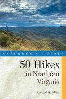 Explorer's Guide 50 Hikes in Northern Virginia Walks, Hikes, and Backpacks from the Allegheny Mountains to Chesapeake Bay by Leonard M. Adkins