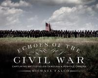 Echoes of the Civil War Capturing Battlefields through a Pinhole Camera by Michael Falco