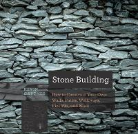Stone Building How to Construct Your Own Walls, Patios, Walkways, Fire Pits, and More by Kevin Gardner