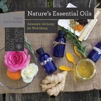 Nature's Essential Oils Aromatic Alchemy for Well-Being by Cher Kaufmann