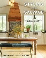 Styling with Salvage Designing and Decorating with Reclaimed Materials by Joanne Palmisano, Susan Teare