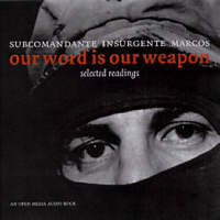 Our Word Is Our Weapon Selected Readings by Subcomandante Insurgente Marcos