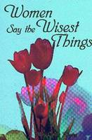 Women Say the Wisest Things by Mary Carlisle Beasley