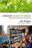 A Redder Shade of Green Intersections of Science and Socialism by Ian Angus