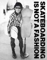 Skateboarding Is Not A Fashion The Illustrated History of Skateboard Apparel by Jurgen Blumlein, Dirk Vogel