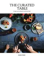 The Curated Table Recipes and Styling for the Perfect Meal by Sandu Publications