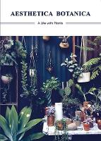 Aesthetica Botanica A Life with Plants by Sandu Publications