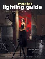 Master Lighting Guide For Portrait Photographers For Digital and Film Photographers by Christopher Grey