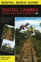Digital Camera: Tricks And Special Effects 101 by Michelle Perkins