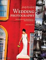 Step-by-step Wedding Photography Techniques for Professional Photographers by Damon Tucci