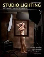 Studio Lighting Techniques For Photography Tricks of the Trade for Professional Digital Photography by Christopher Grey