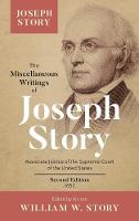 The Miscellaneous Writings of Joseph Story Associate Justice of the Supreme Court of the United States ... Second Edition (1852) by Joseph Story