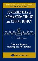 Fundamentals of Information Theory and Coding Design by Roberto Togneri, Christopher J. S. DeSilva