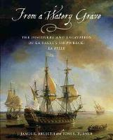 From a Watery Grave The Discovery and Excavation of La Salle's Shipwreck, La Belle by James E. Bruseth, Toni S. Turner, T. R. Fehrenbach