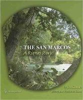 The San Marcos A River's Story by Jim Kimmel, Jerry Touchstone Kimmel, Andrew Sansom