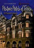 Historic Hotels of Texas A Traveler's Guide by Liz Carmack