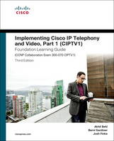 Implementing Cisco IP Telephony and Video, Part 1 (CIPTV1) Foundation Learning Guide (CCNP Collaboration Exam 300-070 CIPTV1) by Akhil Behl, Berni Gardiner, Joshua Samuel Finke