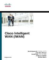 Cisco Intelligent WAN (IWAN) by Brad Edgeworth, David Prall, Jean Marc Barozet, Anthony Lockhart