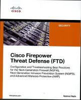Cisco Firepower Threat Defense (FTD) Configuration and Troubleshooting Best Practices for the Next-Generation Firewall (NGFW), Next-Generation Intr by Nazmul Rajib