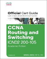 CCNA Routing and Switching ICND2 200-105 Official Cert Guide, Academic Edition by Wendell Odom